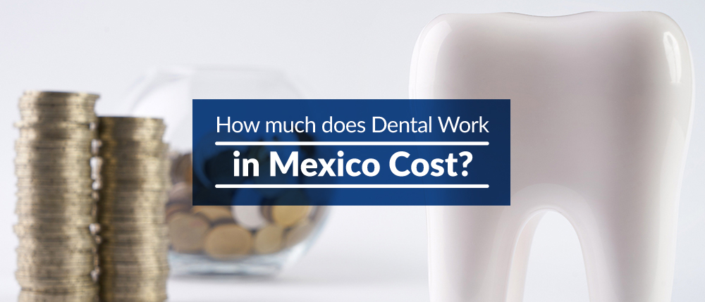 How Much Does Dental Work In Mexico Cost